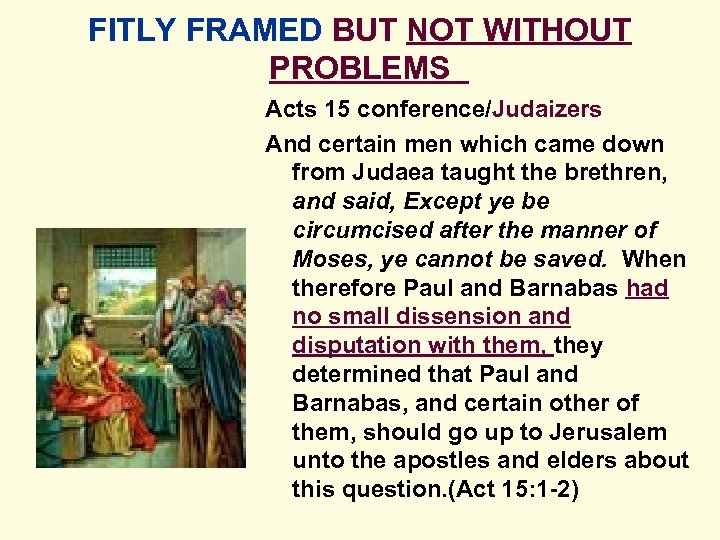 FITLY FRAMED BUT NOT WITHOUT PROBLEMS Acts 15 conference/Judaizers And certain men which came