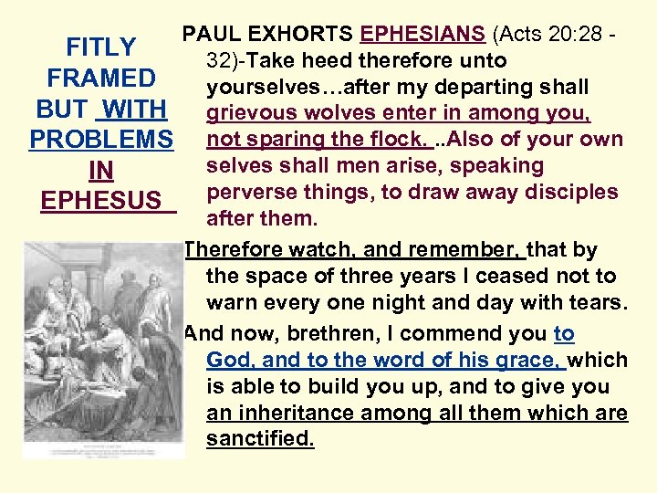 PAUL EXHORTS EPHESIANS (Acts 20: 28 FITLY 32)-Take heed therefore unto FRAMED yourselves…after my