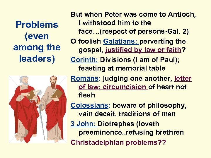 Problems (even among the leaders) But when Peter was come to Antioch, I withstood