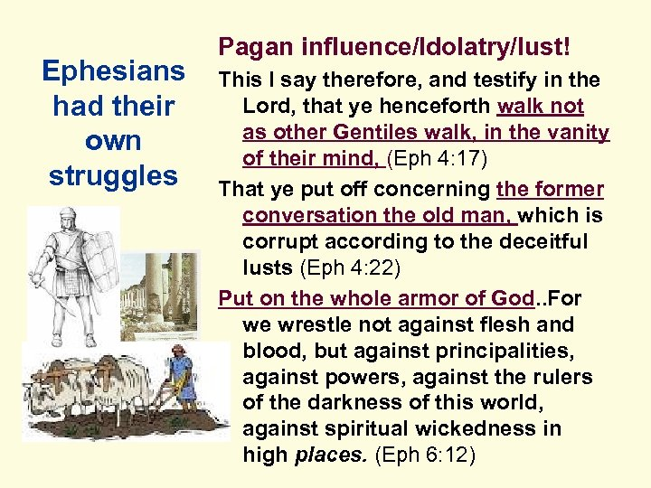 Ephesians had their own struggles Pagan influence/Idolatry/lust! This I say therefore, and testify in