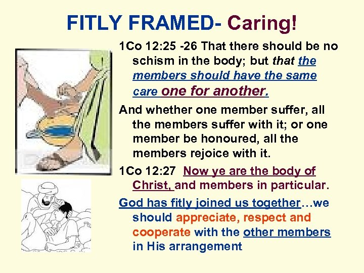 FITLY FRAMED- Caring! 1 Co 12: 25 -26 That there should be no schism