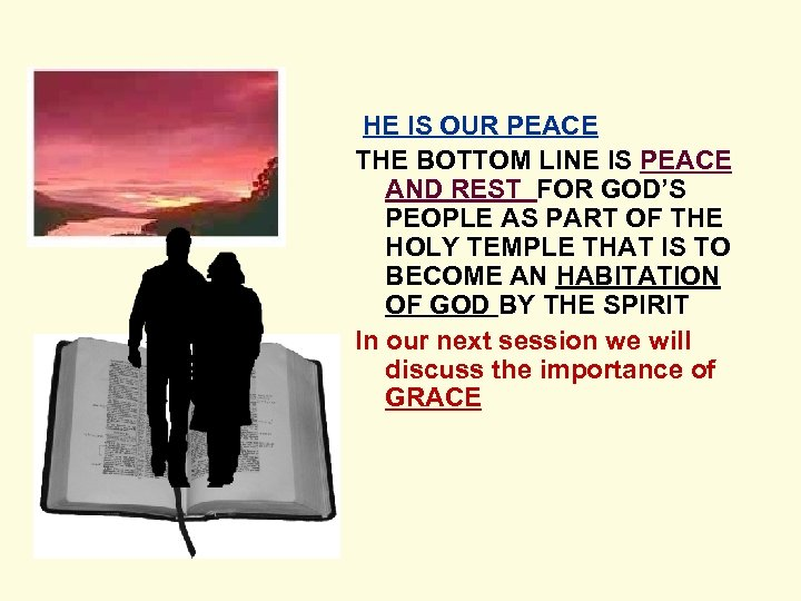 HE IS OUR PEACE THE BOTTOM LINE IS PEACE AND REST FOR GOD'S PEOPLE