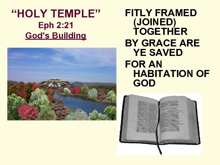 """HOLY TEMPLE"" Eph 2: 21 God's Building FITLY FRAMED (JOINED) TOGETHER BY GRACE ARE"