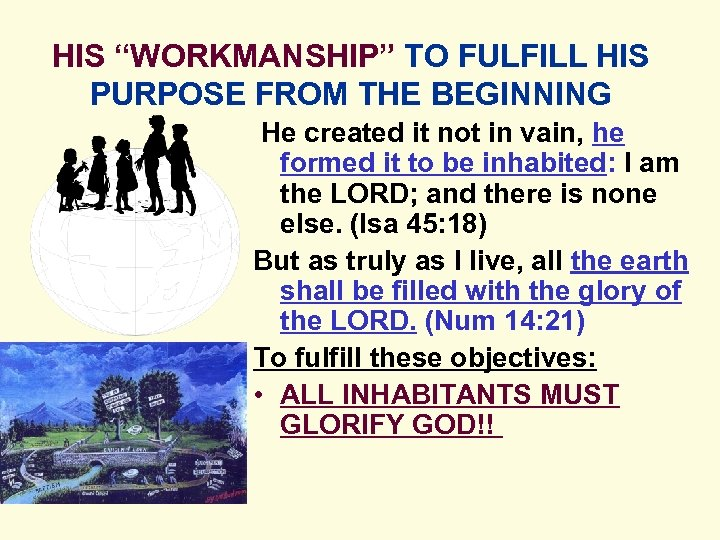 "HIS ""WORKMANSHIP"" TO FULFILL HIS PURPOSE FROM THE BEGINNING He created it not in"