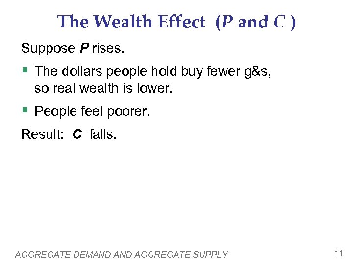 The Wealth Effect (P and C ) Suppose P rises. § The dollars people