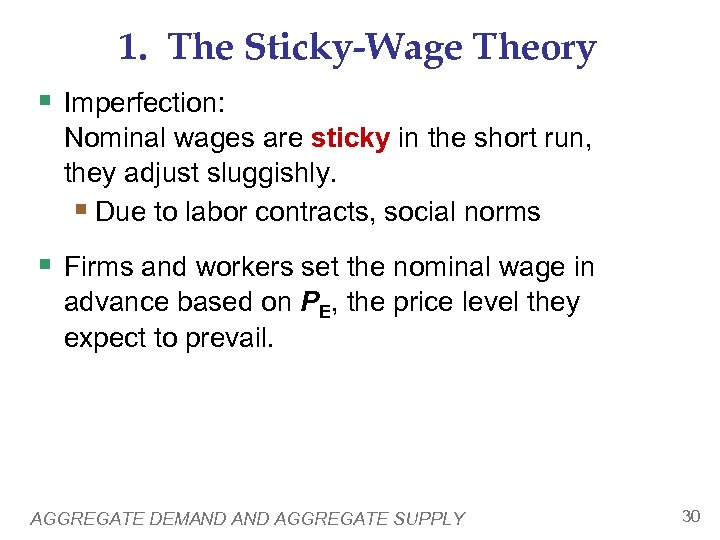 1. The Sticky-Wage Theory § Imperfection: Nominal wages are sticky in the short run,