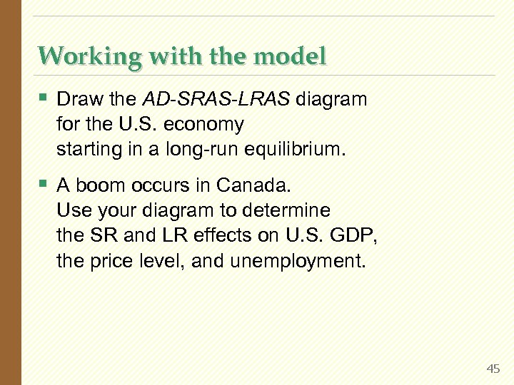 Working with the model § Draw the AD-SRAS-LRAS diagram for the U. S. economy