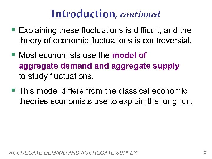 Introduction, continued § Explaining these fluctuations is difficult, and theory of economic fluctuations is