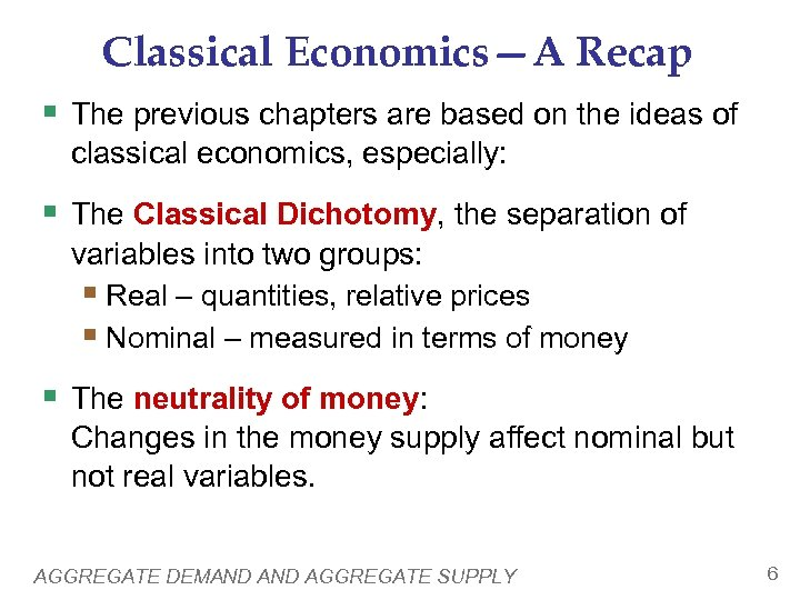 Classical Economics—A Recap § The previous chapters are based on the ideas of classical