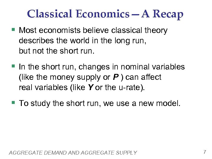 Classical Economics—A Recap § Most economists believe classical theory describes the world in the