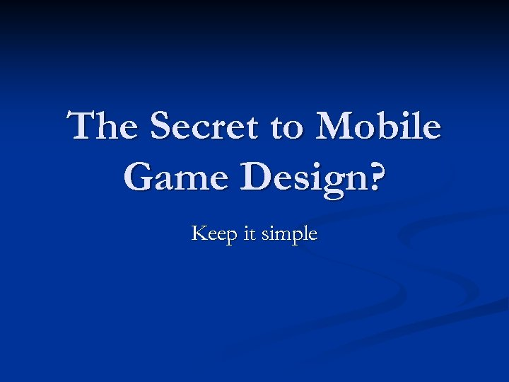 The Secret to Mobile Game Design? Keep it simple