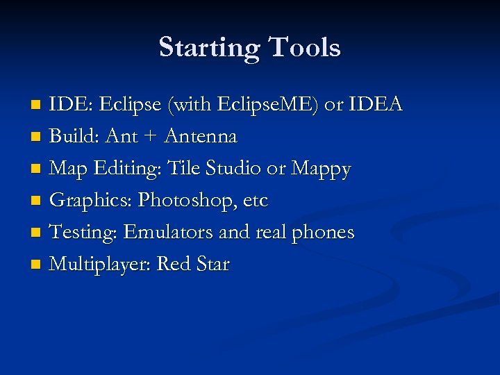 Starting Tools IDE: Eclipse (with Eclipse. ME) or IDEA n Build: Ant + Antenna