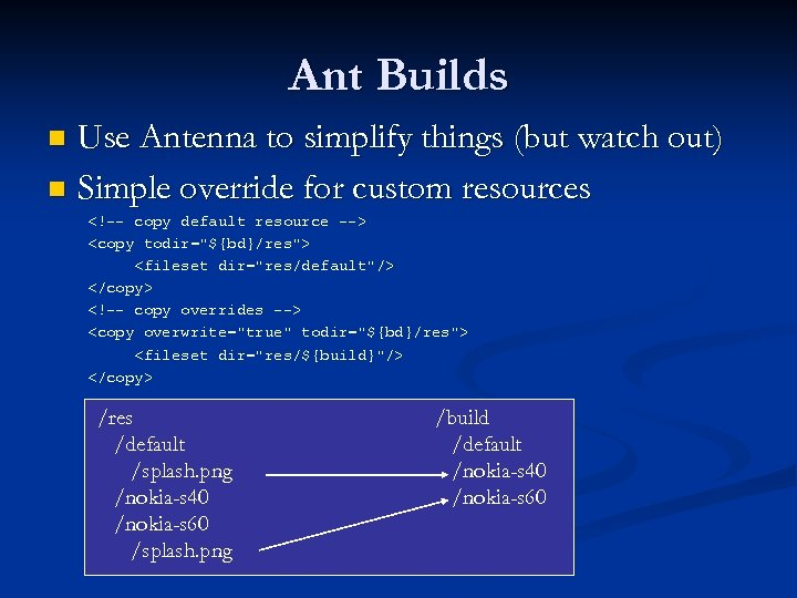 Ant Builds Use Antenna to simplify things (but watch out) n Simple override for