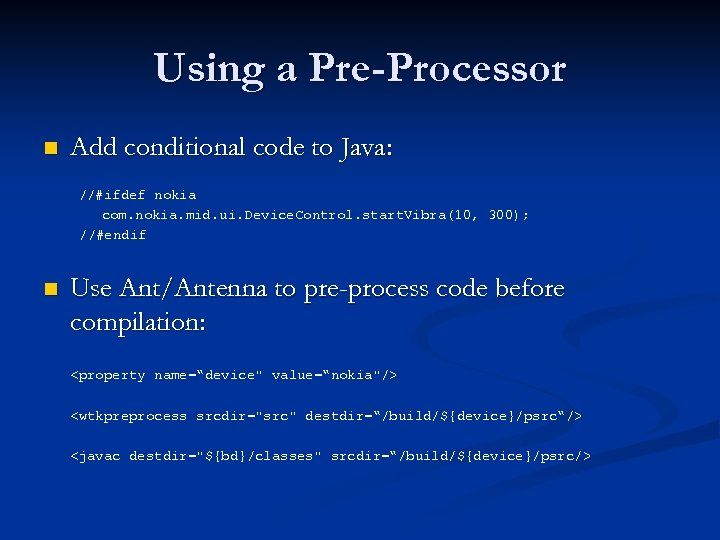 Using a Pre-Processor n Add conditional code to Java: //#ifdef nokia com. nokia. mid.