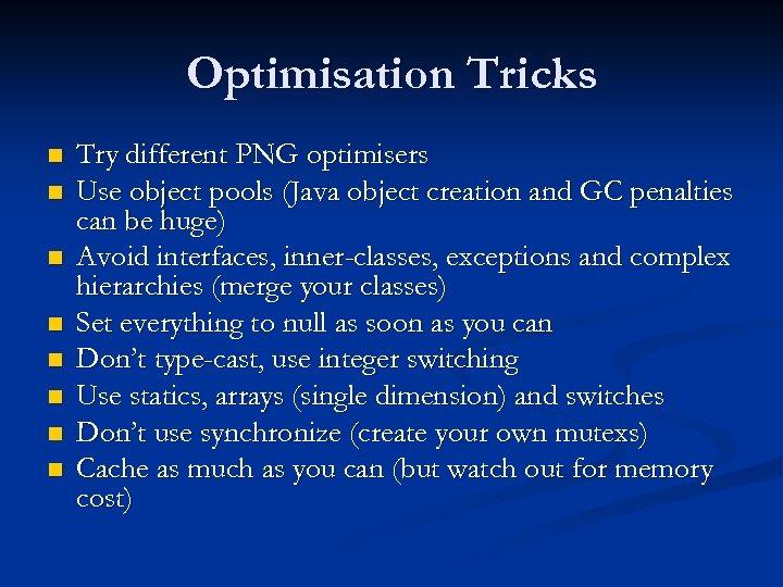 Optimisation Tricks n n n n Try different PNG optimisers Use object pools (Java