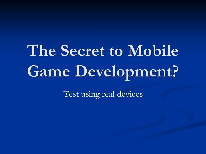 The Secret to Mobile Game Development? Test using real devices