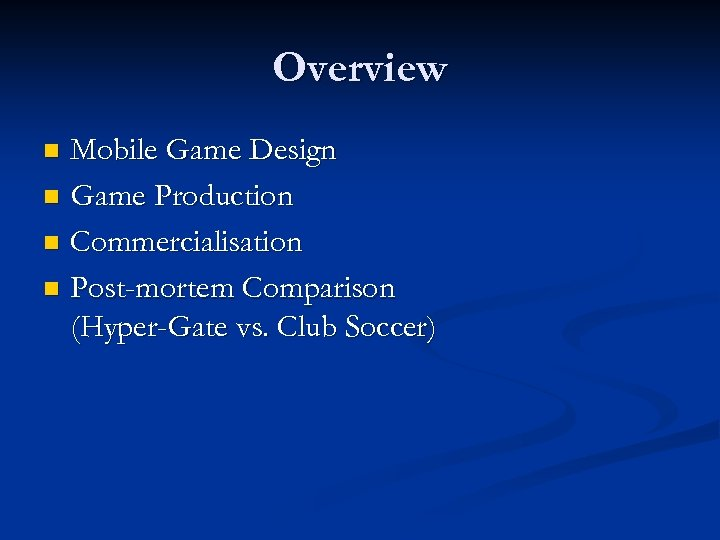 Overview Mobile Game Design n Game Production n Commercialisation n Post-mortem Comparison (Hyper-Gate vs.
