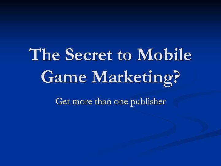 The Secret to Mobile Game Marketing? Get more than one publisher