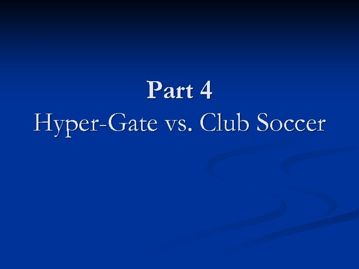 Part 4 Hyper-Gate vs. Club Soccer