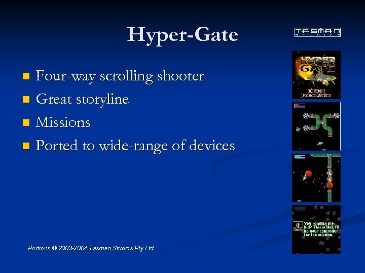 Hyper-Gate Four-way scrolling shooter n Great storyline n Missions n Ported to wide-range of