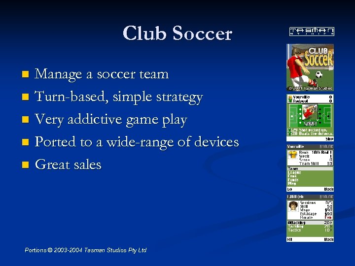 Club Soccer Manage a soccer team n Turn-based, simple strategy n Very addictive game