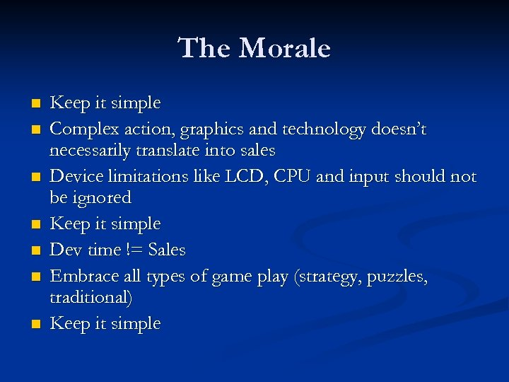 The Morale n n n n Keep it simple Complex action, graphics and technology