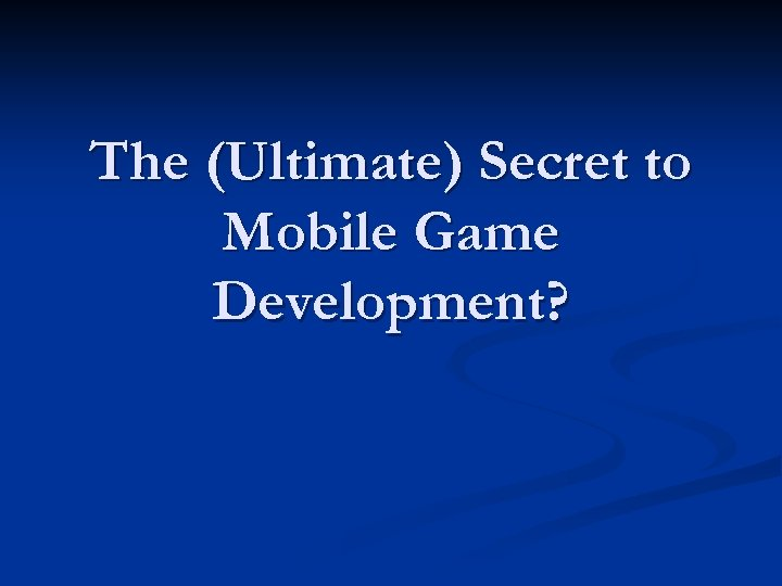The (Ultimate) Secret to Mobile Game Development?