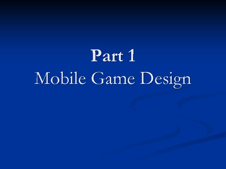 Part 1 Mobile Game Design