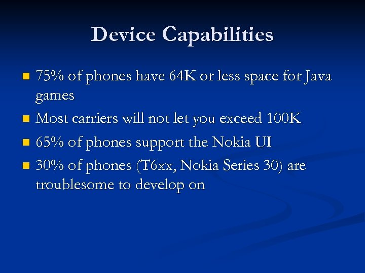 Device Capabilities 75% of phones have 64 K or less space for Java games