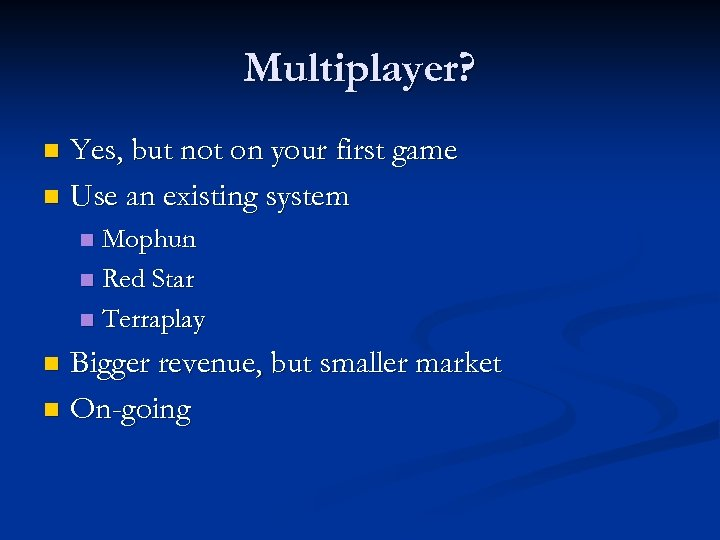 Multiplayer? Yes, but not on your first game n Use an existing system n