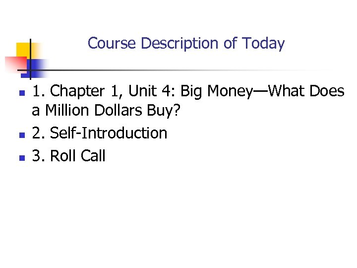 Course Description of Today n n n 1. Chapter 1, Unit 4: Big Money—What