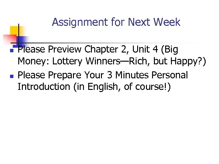 Assignment for Next Week n n Please Preview Chapter 2, Unit 4 (Big Money: