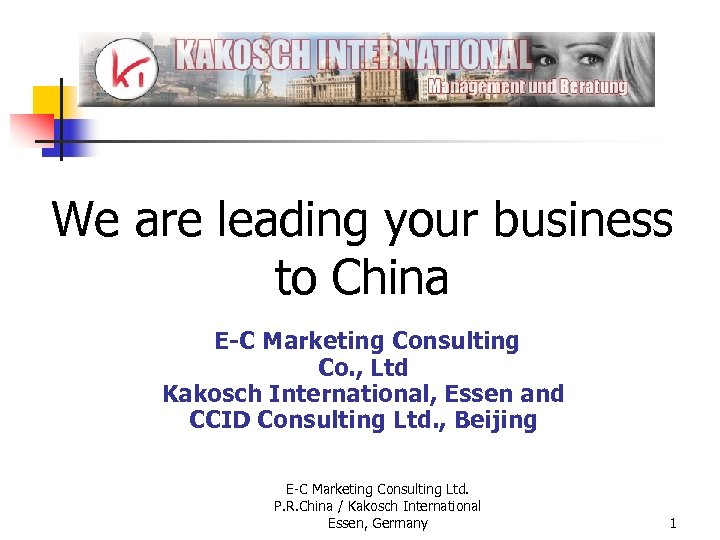 We are leading your business to China E-C Marketing Consulting Co. , Ltd Kakosch