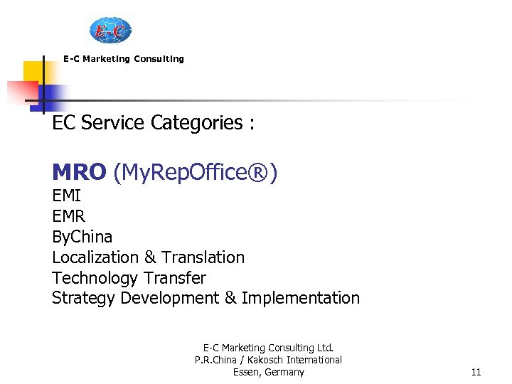 E-C Marketing Consulting EC Service Categories : MRO (My. Rep. Office®) EMI EMR By.