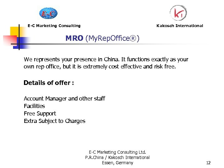 E-C Marketing Consulting Kakosch International MRO (My. Rep. Office®) We represents your presence in