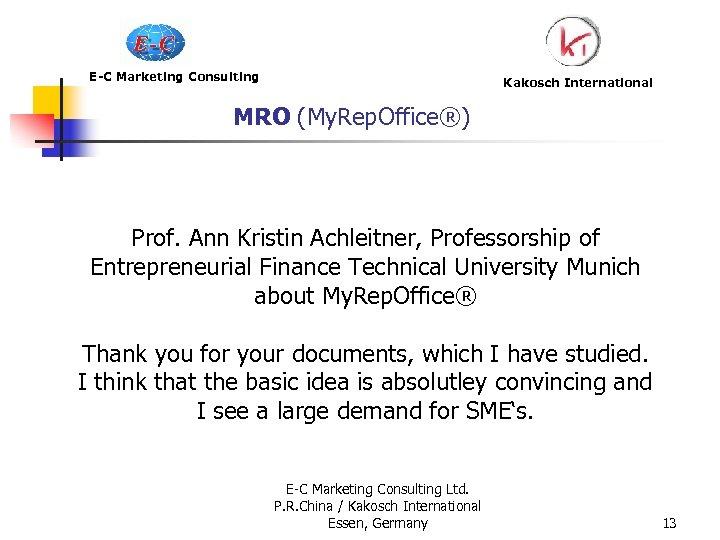 E-C Marketing Consulting Kakosch International MRO (My. Rep. Office®) Prof. Ann Kristin Achleitner, Professorship