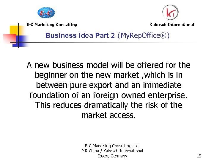 E-C Marketing Consulting Kakosch International Business Idea Part 2 (My. Rep. Office®) A new