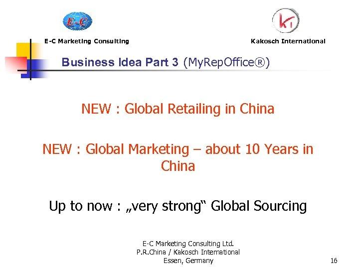 E-C Marketing Consulting Kakosch International Business Idea Part 3 (My. Rep. Office®) NEW :