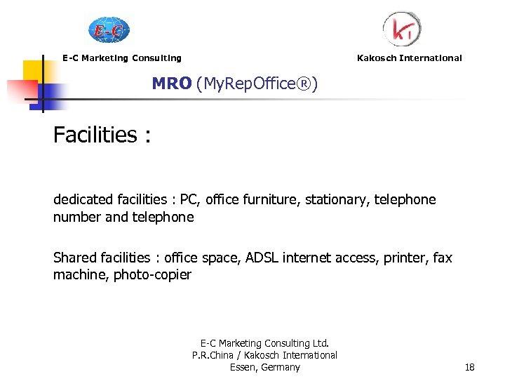 E-C Marketing Consulting Kakosch International MRO (My. Rep. Office®) Facilities : dedicated facilities :