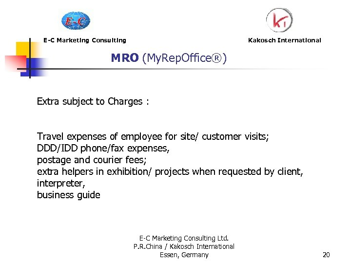 E-C Marketing Consulting Kakosch International MRO (My. Rep. Office®) Extra subject to Charges :