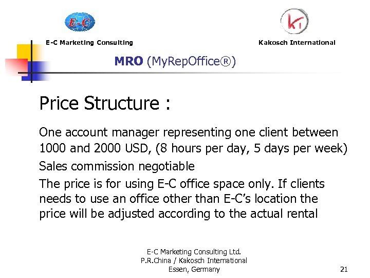E-C Marketing Consulting Kakosch International MRO (My. Rep. Office®) Price Structure : One account