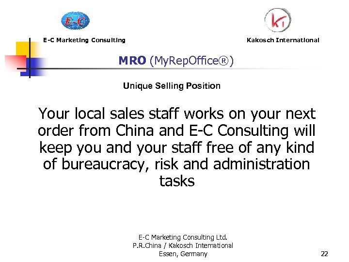 E-C Marketing Consulting Kakosch International MRO (My. Rep. Office®) Unique Selling Position Your local