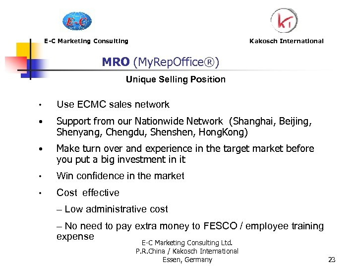 E-C Marketing Consulting Kakosch International MRO (My. Rep. Office®) Unique Selling Position • Use