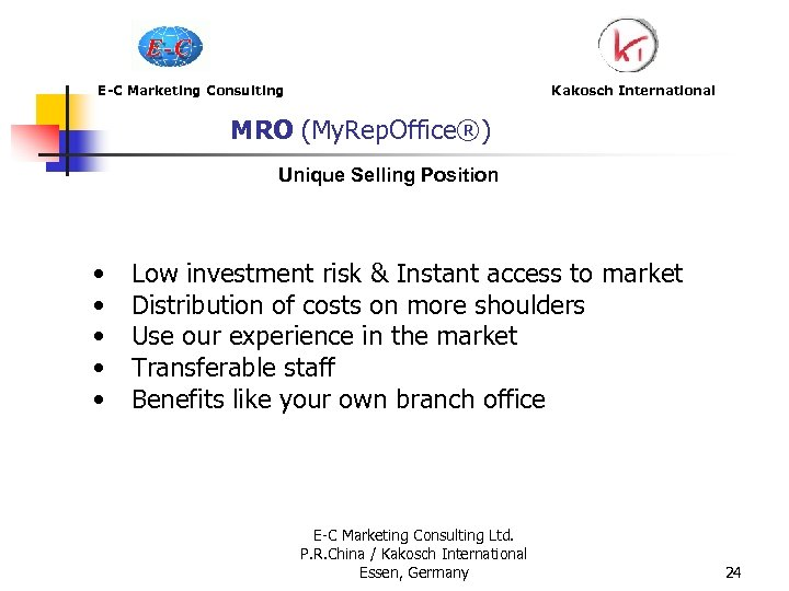 E-C Marketing Consulting Kakosch International MRO (My. Rep. Office®) Unique Selling Position • •