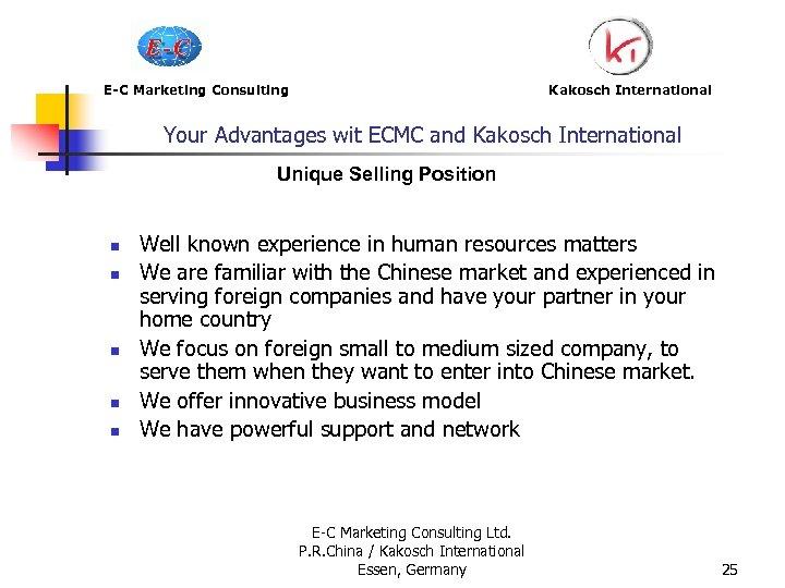 E-C Marketing Consulting Kakosch International Your Advantages wit ECMC and Kakosch International Unique Selling