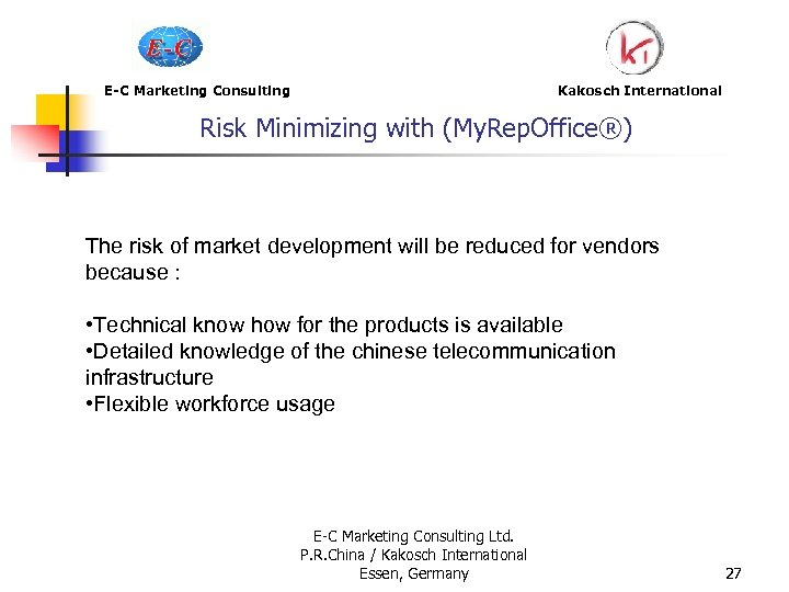 E-C Marketing Consulting Kakosch International Risk Minimizing with (My. Rep. Office®) The risk of