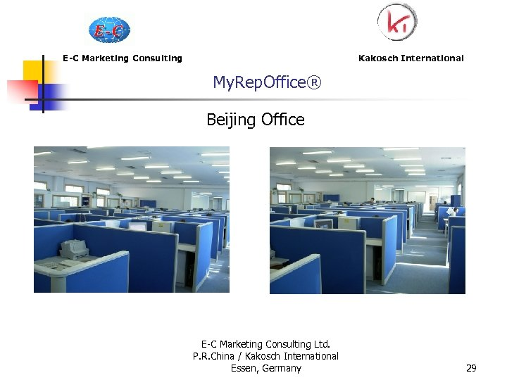 E-C Marketing Consulting My. Rep. Office® Kakosch International Beijing Office E-C Marketing Consulting Ltd.