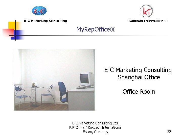 E-C Marketing Consulting My. Rep. Office® Kakosch International E-C Marketing Consulting Shanghai Office Room