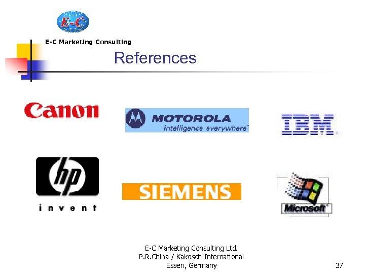 E-C Marketing Consulting References E-C Marketing Consulting Ltd. P. R. China / Kakosch International
