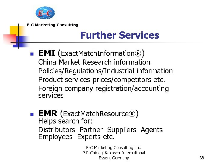 E-C Marketing Consulting Further Services n EMI (Exact. Match. Information®) China Market Research information